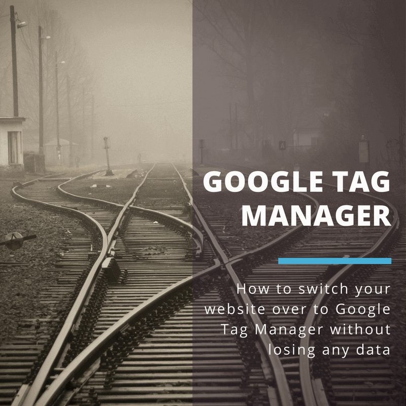 how to switch your website over to google tag manager without losing any data
