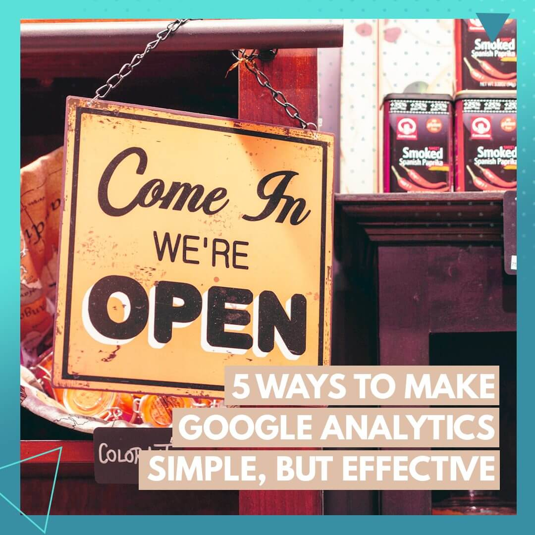 5 Ways to Make Google Analytics SIMPLE (But Effective)