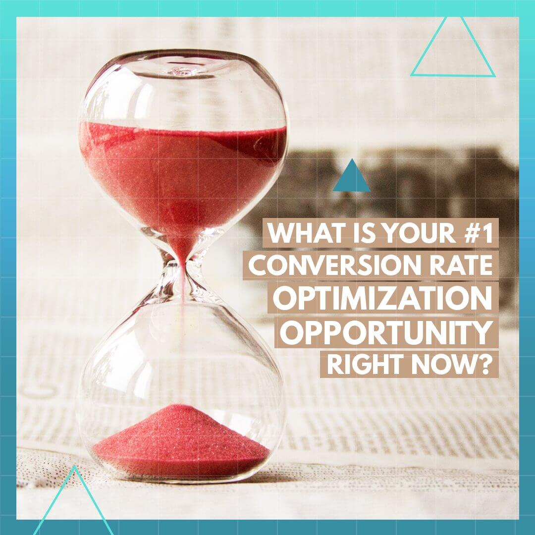 What is YOUR #1 Conversion Rate Optimization Opportunity Right Now?