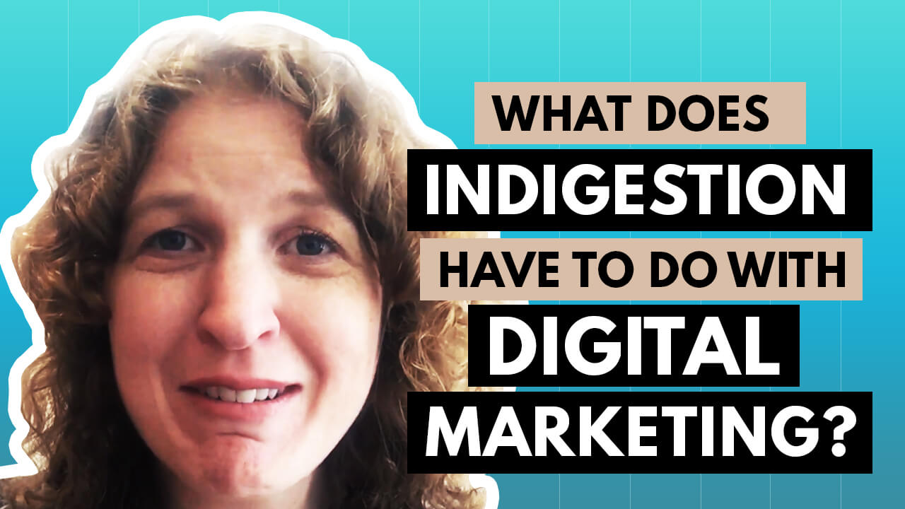 [Video] What Does Indigestion have to do with Digital Marketing?