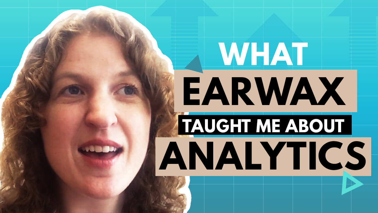 [Video] What EARWAX Taught Me About Analytics
