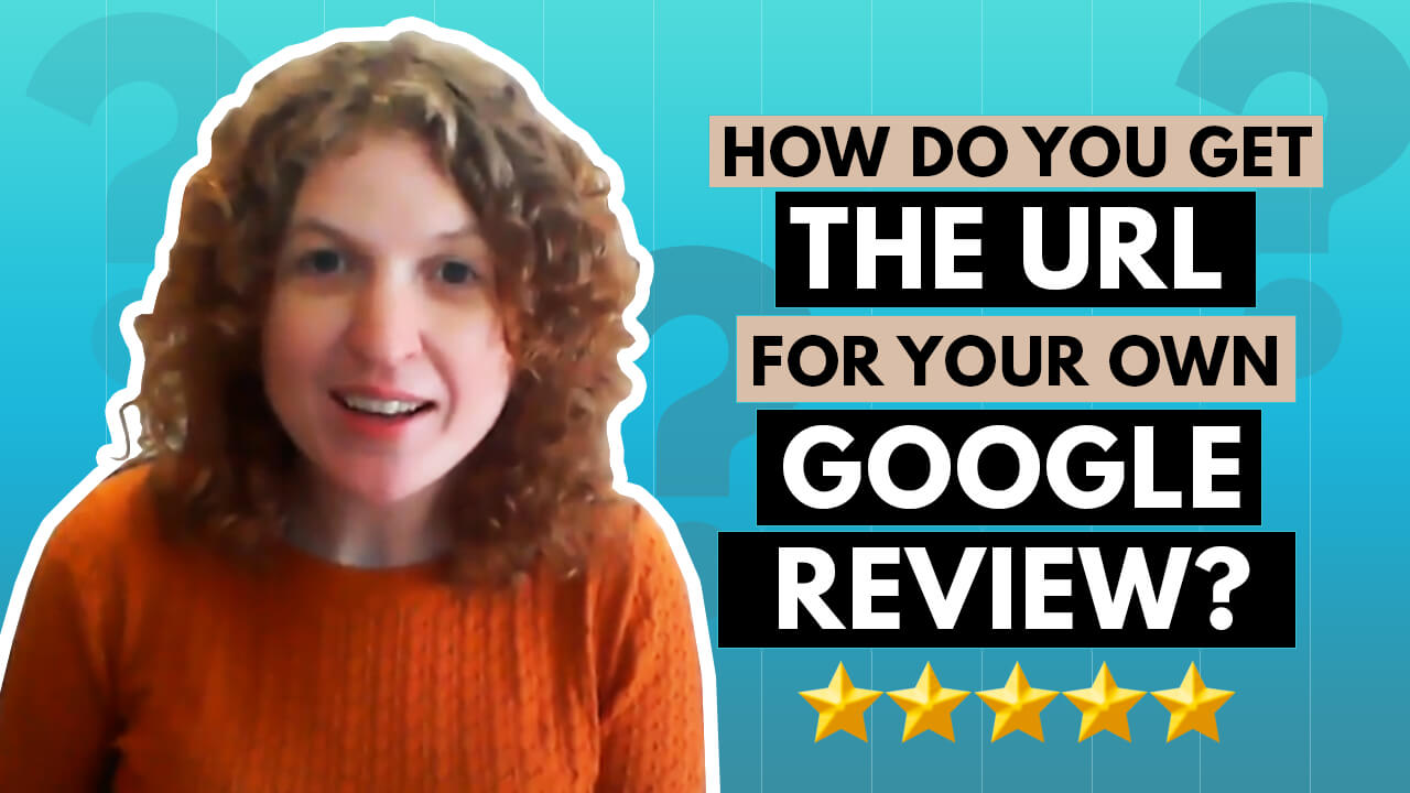 [Video] How to Get the URL for Your Own Google Review