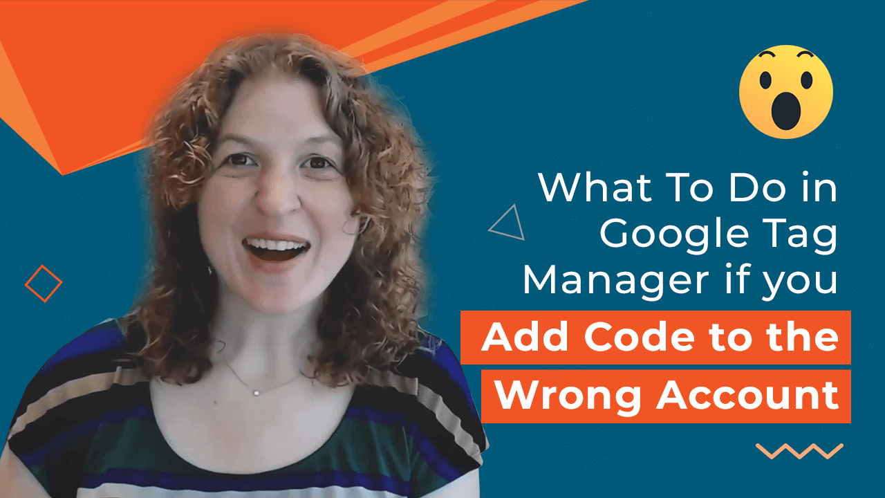 [Video] What To Do in Google Tag Manager if you Add Code to the Wrong Account