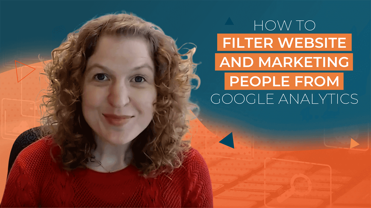 [Video] Here's How To Filter Your Website and Marketing People from Google Analytics