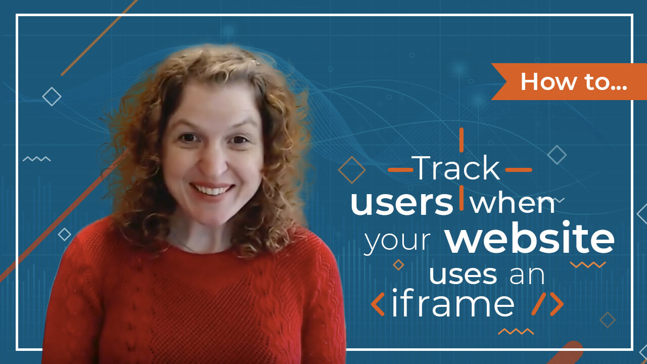 [Video] How To Track Your Users When Your Website Uses an iframe