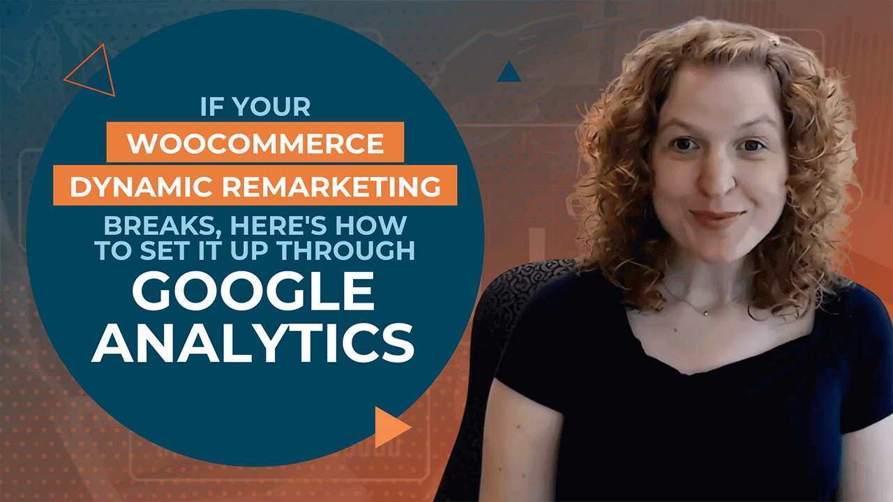 [Video] If Your WooCommerce Dynamic Remarketing Breaks Here's How To Set it Up Through Google Analytics