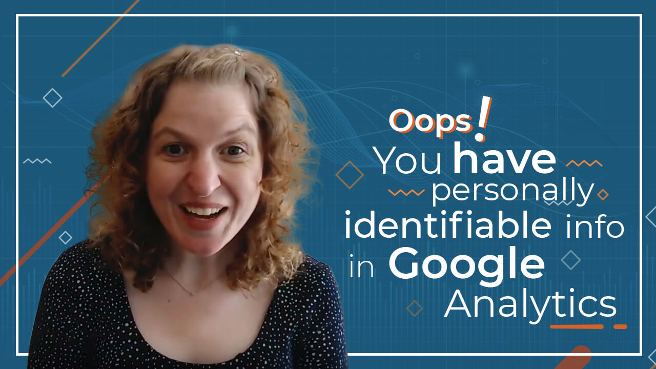 [Video] OOPS! How To Fix Personally Identifiable Info In Google Analytics