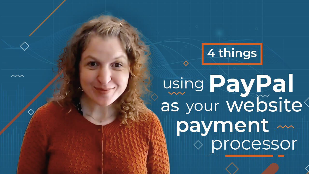 [Video] 4 Things You Need To Consider If You are Using PayPal as Your Website Payment Processor