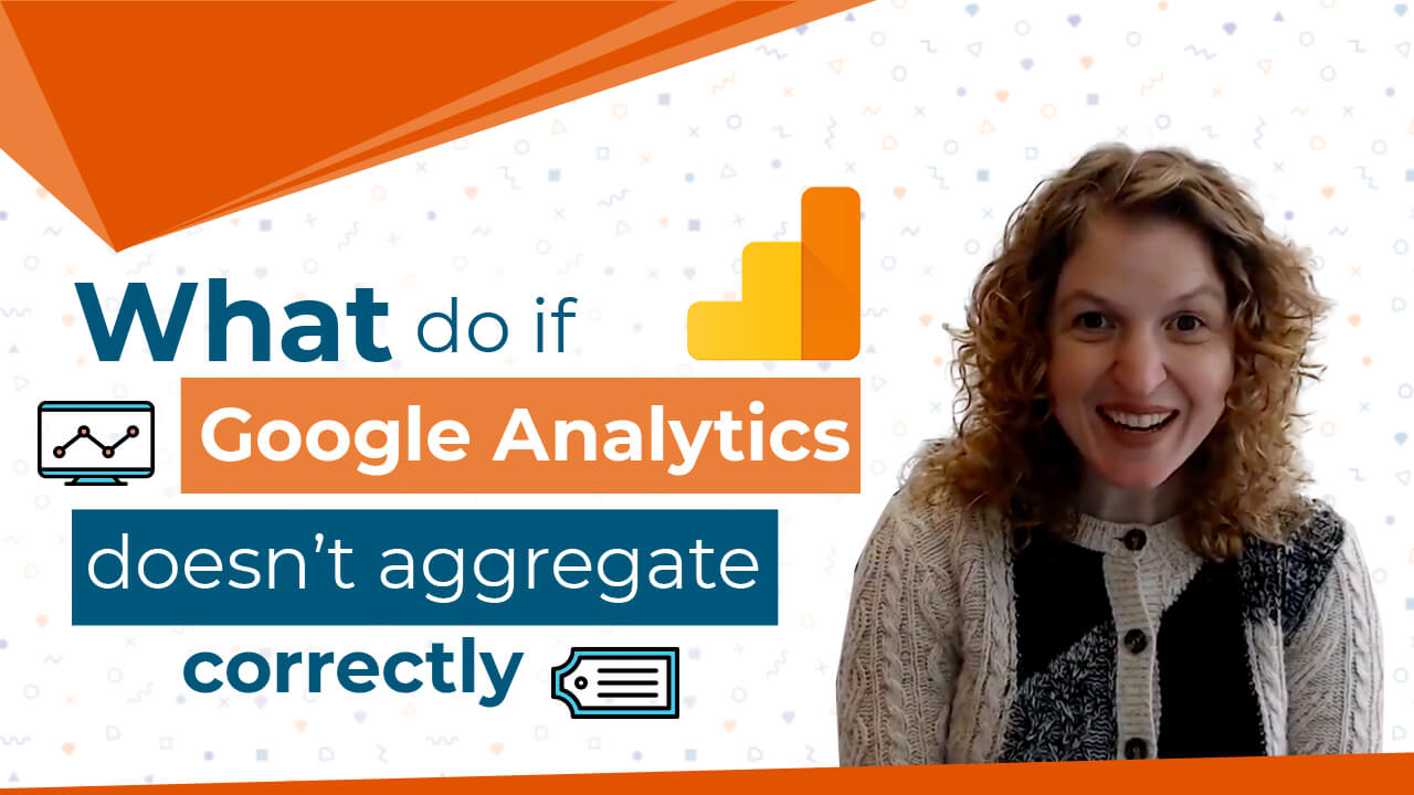 [Video] What to Do If Google Analytics Doesn't Aggregate Correctly