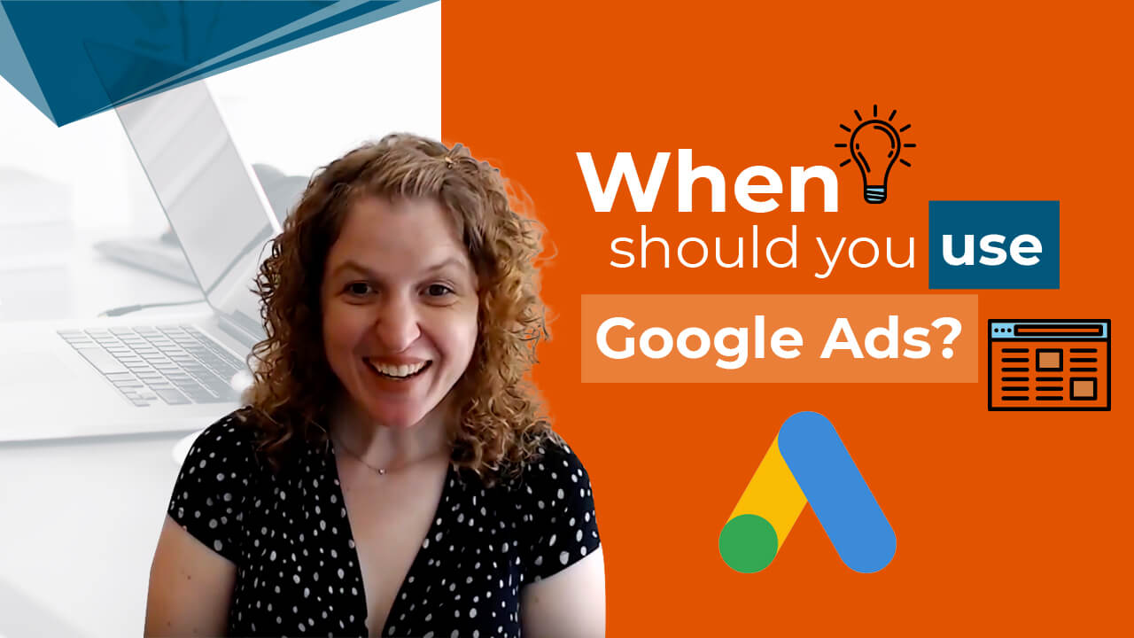 [Video] When Should You Use Google Ads?