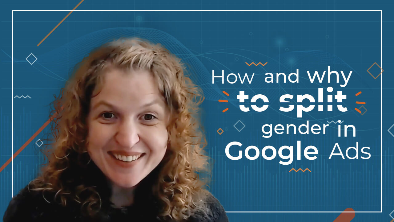 [Video] How and Why to Split Gender in Google Ads