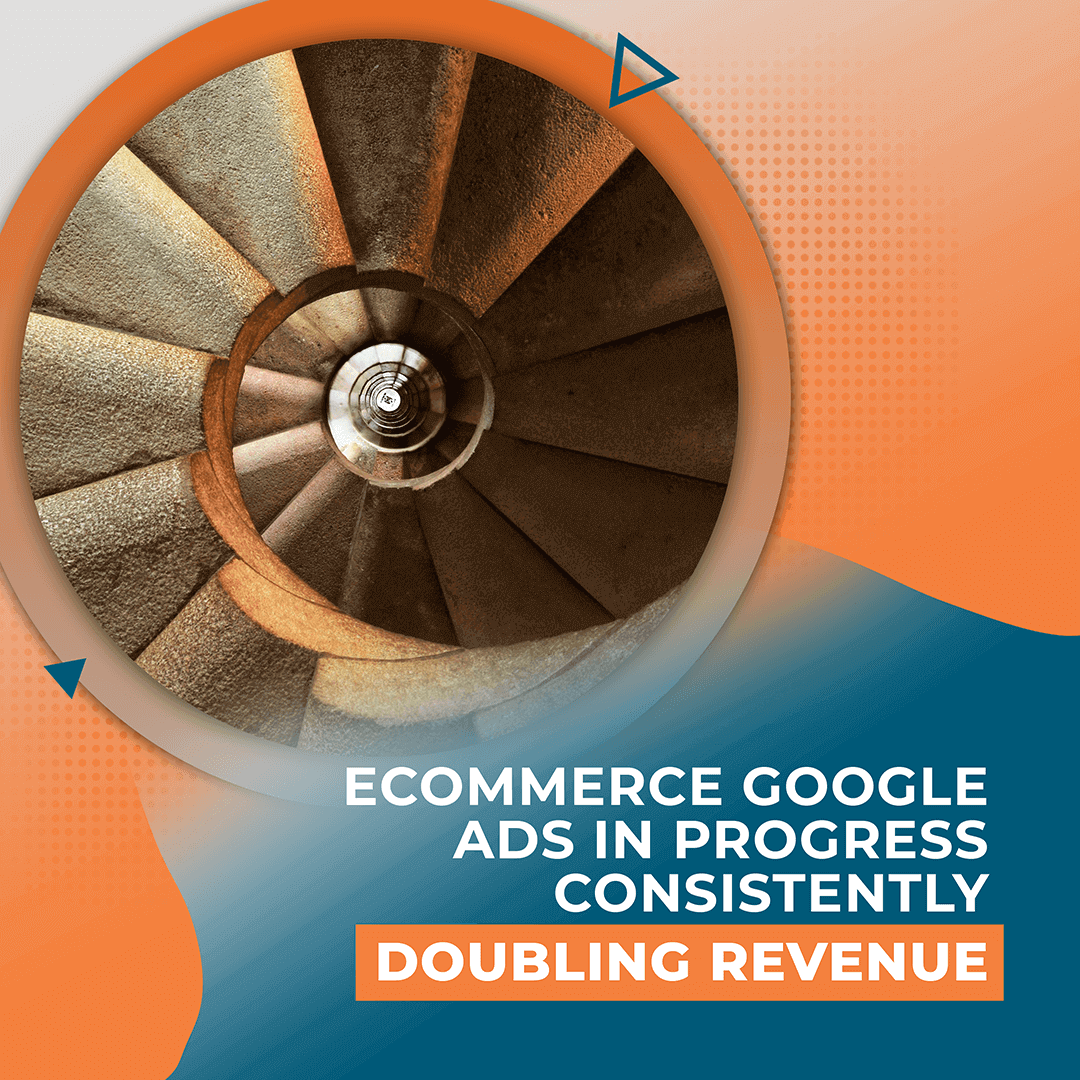 Ecommerce Google Ads In Progress – Consistently Doubling Revenue