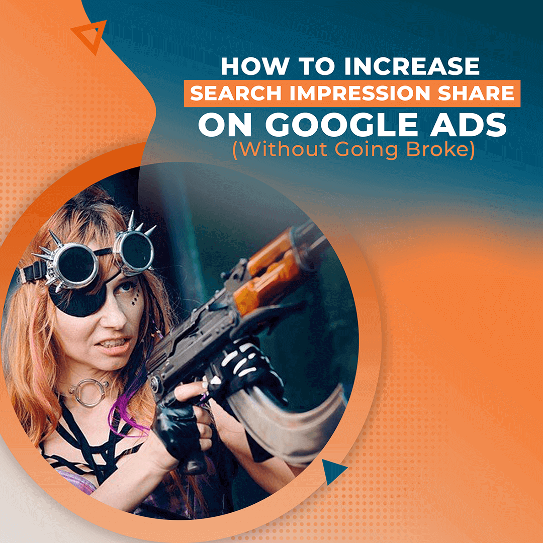 How To Increase Search Impression Share on Google Ads (Without Going Broke)
