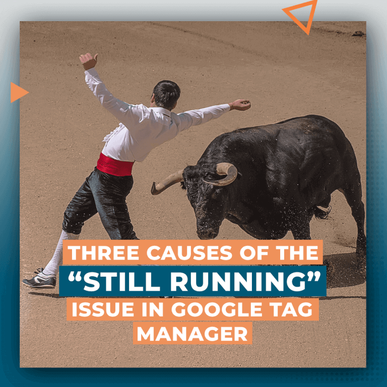 "Three Causes of the ""Still Running"" Issue in Google Tag Manager"