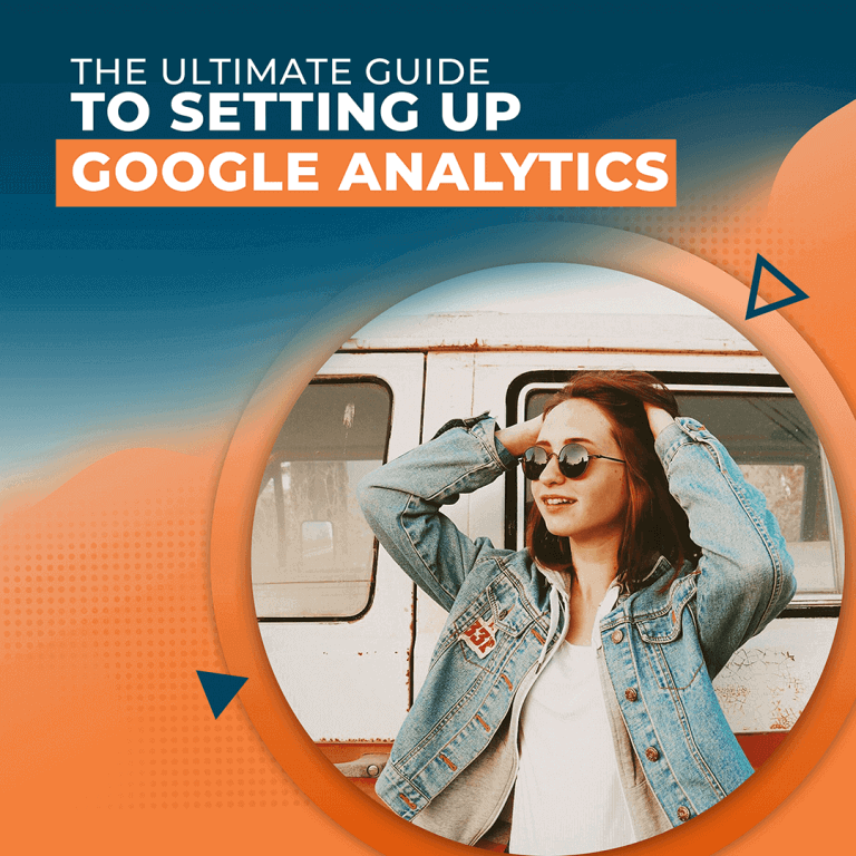 The Ultimate Guide to Setting up Google Analytics [Detailed]
