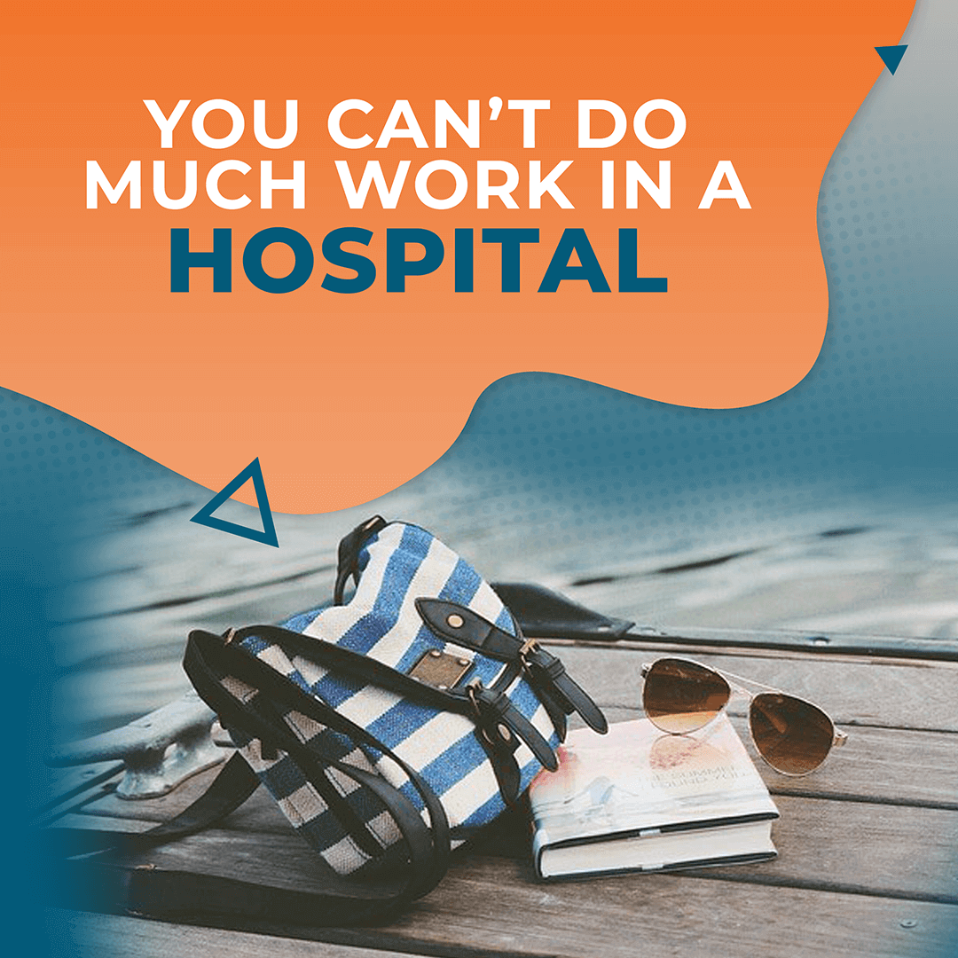 You Can't Do Much Work in a Hospital