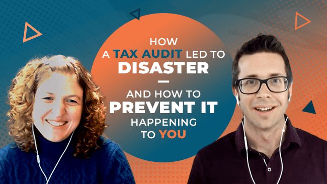 How a Tax Audit Led to Disaster- And How to Prevent it from Happening to You