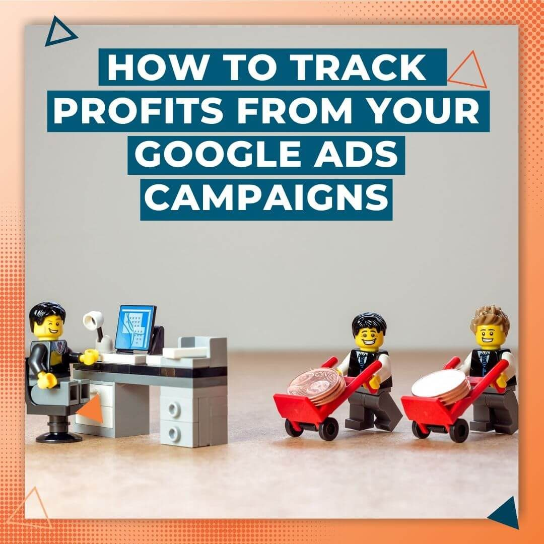 How to Track Profits From Your Google Ads Campaigns