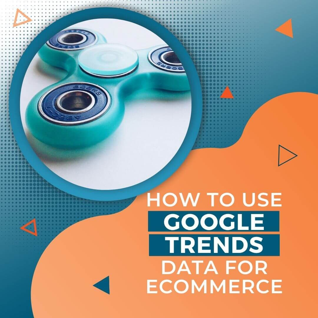 How to use Google Trends Data for Ecommerce