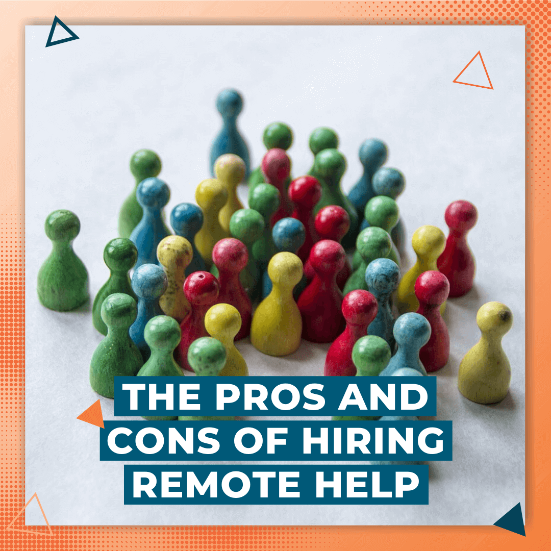 The Pros and Cons of Hiring Remote Help
