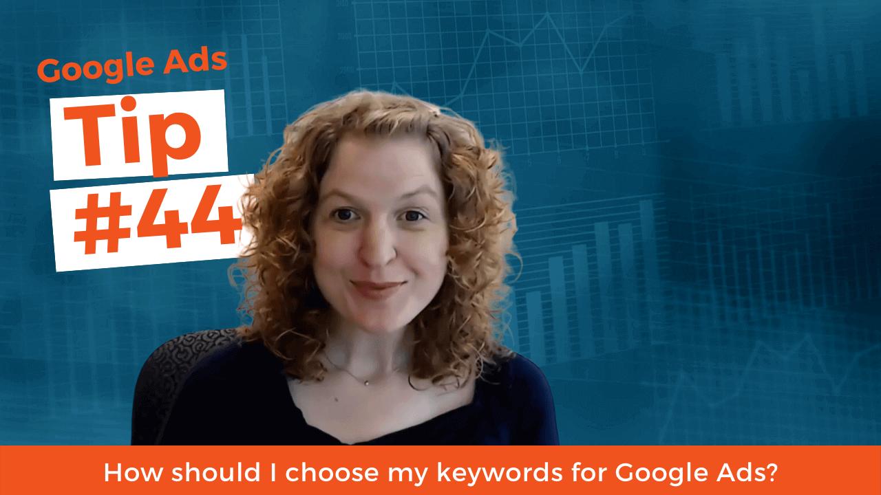 How should I choose my keywords for Google Ads?