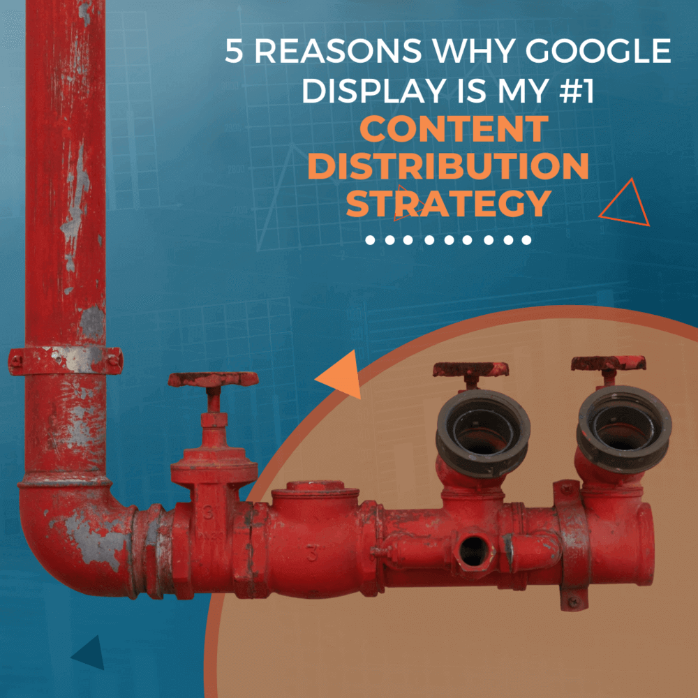 5 Reasons Why Google Display Is My #1 Content Distribution Strategy [Updated July 2020]