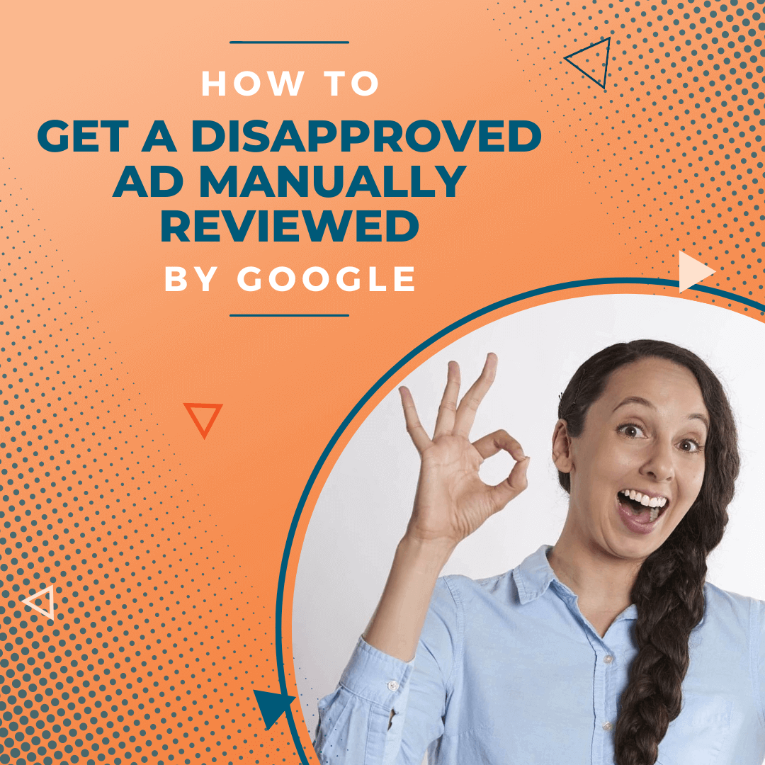 How to get Google Ads to Manually Review an Ad